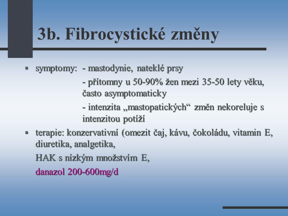 """3b. Fibrocystické změny  symptomy: - mastodynie, nateklé prsy - přítomny u 50-90% žen mezi 35-50 lety věku, často asymptomaticky - intenzita """"mastopa"""