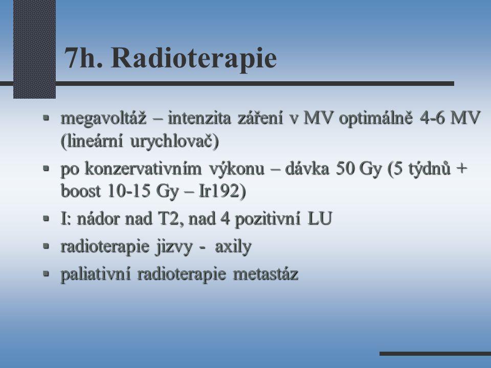 7h. Radioterapie  megavoltáž – intenzita záření v MV optimálně 4-6 MV (lineární urychlovač)  po konzervativním výkonu – dávka 50 Gy (5 týdnů + boost