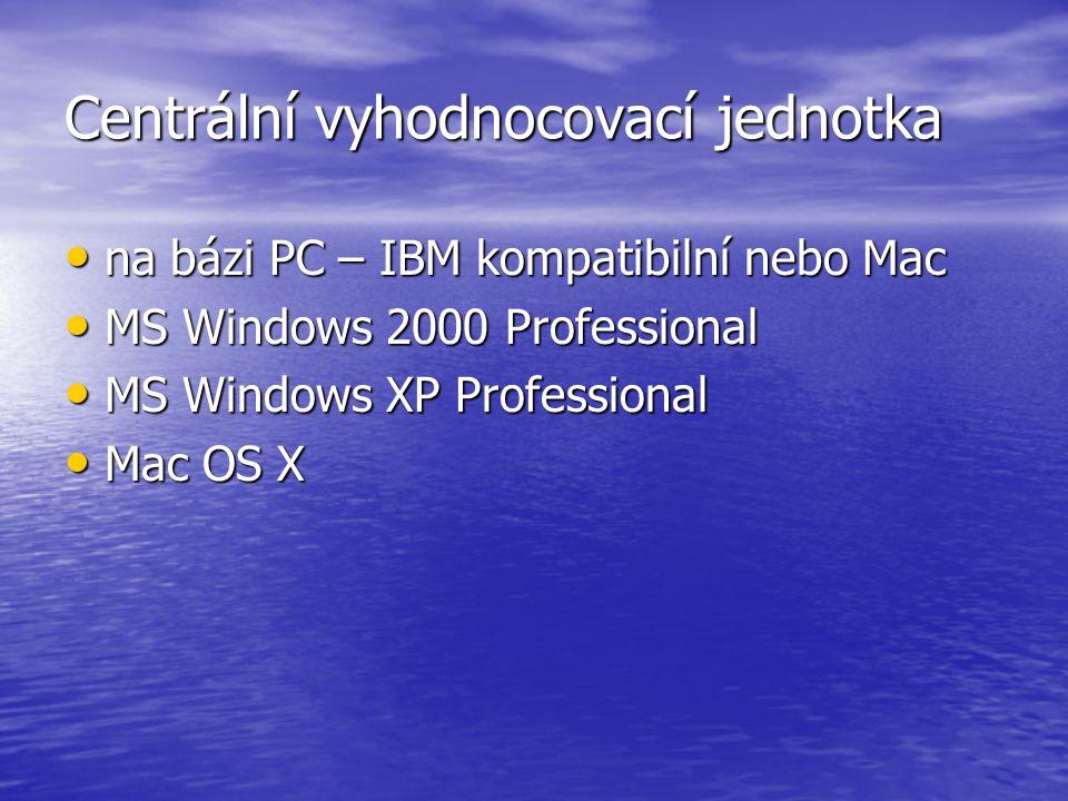 Centrální vyhodnocovací jednotka na bázi PC – IBM kompatibilní nebo Mac na bázi PC – IBM kompatibilní nebo Mac MS Windows 2000 Professional MS Windows