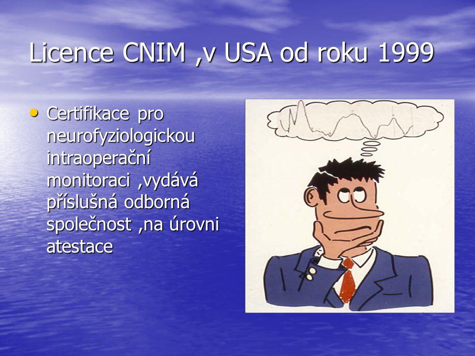 Licence CNIM,v USA od roku 1999 Certifikace pro neurofyziologickou intraoperační monitoraci,vydává příslušná odborná společnost,na úrovni atestace Cer