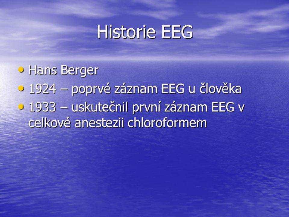 Historie EEG Hans Berger Hans Berger 1924 – poprvé záznam EEG u člověka 1924 – poprvé záznam EEG u člověka 1933 – uskutečnil první záznam EEG v celkov