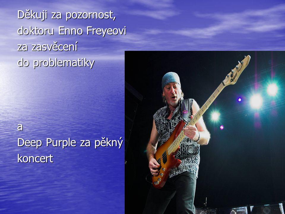 Děkuji za pozornost, doktoru Enno Freyeovi za zasvěcení do problematiky a Deep Purple za pěkný koncert