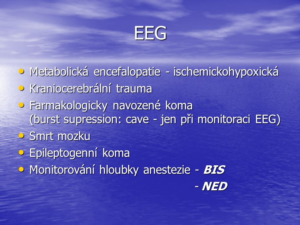 EEG Metabolická encefalopatie - ischemickohypoxická Metabolická encefalopatie - ischemickohypoxická Kraniocerebrální trauma Kraniocerebrální trauma Fa