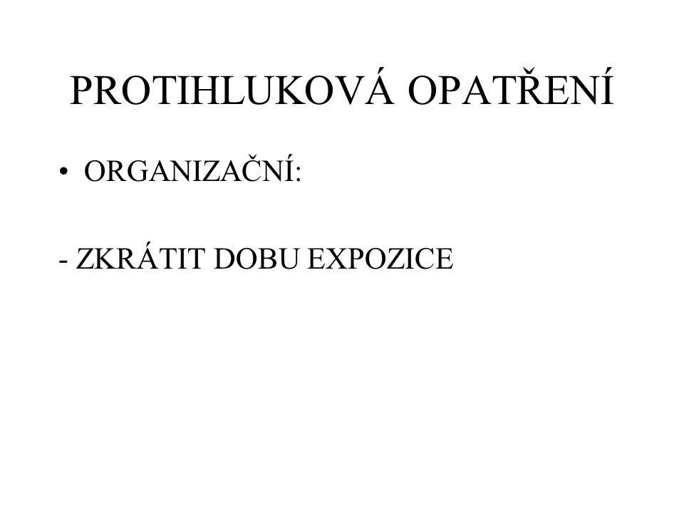 PROTIHLUKOVÁ OPATŘENÍ ORGANIZAČNÍ: - ZKRÁTIT DOBU EXPOZICE