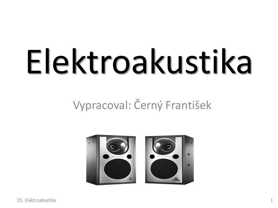 Elektroakustika Vypracoval: Černý František 105. Elektroakustika