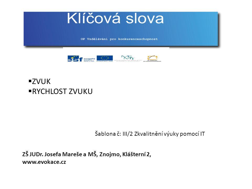  ZVUK  RYCHLOST ZVUKU Šablona č: III/2 Zkvalitnění výuky pomocí IT ZŠ JUDr. Josefa Mareše a MŠ, Znojmo, Klášterní 2, www.evokace.cz