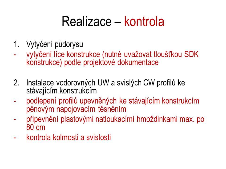 Realizace – kontrola 1.Vytyčení půdorysu -vytyčení líce konstrukce (nutné uvažovat tloušťkou SDK konstrukce) podle projektové dokumentace 2.Instalace