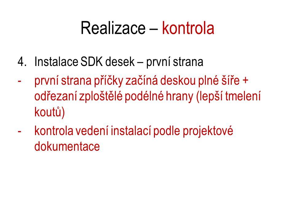 Realizace – kontrola 4.Instalace SDK desek – první strana -první strana příčky začíná deskou plné šíře + odřezaní zploštělé podélné hrany (lepší tmele
