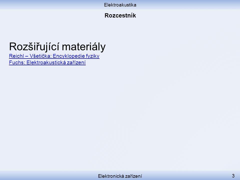 Elektroakustika Elektronická zařízení 3 Rozšiřující materiály Reichl – Všetička: Encyklopedie fyziky Fuchs: Elektroakustická zařízení