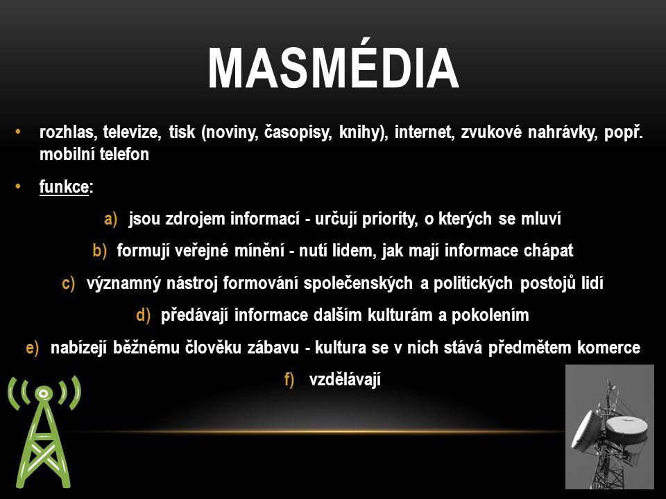 MASMÉDIA rozhlas, televize, tisk (noviny, časopisy, knihy), internet, zvukové nahrávky, popř.