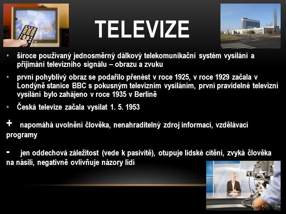 TELEVIZE široce používaný jednosměrný dálkový telekomunikační systém vysílání a přijímání televizního signálu – obrazu a zvuku první pohyblivý obraz se podařilo přenést v roce 1925, v roce 1929 začala v Londýně stanice BBC s pokusným televizním vysíláním, první pravidelné televizní vysílání bylo zahájeno v roce 1935 v Berlíně Česká televize začala vysílat 1.
