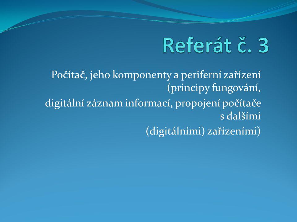 Počítač, jeho komponenty a periferní zařízení (principy fungování, digitální záznam informací, propojení počítače s dalšími (digitálními) zařízeními)