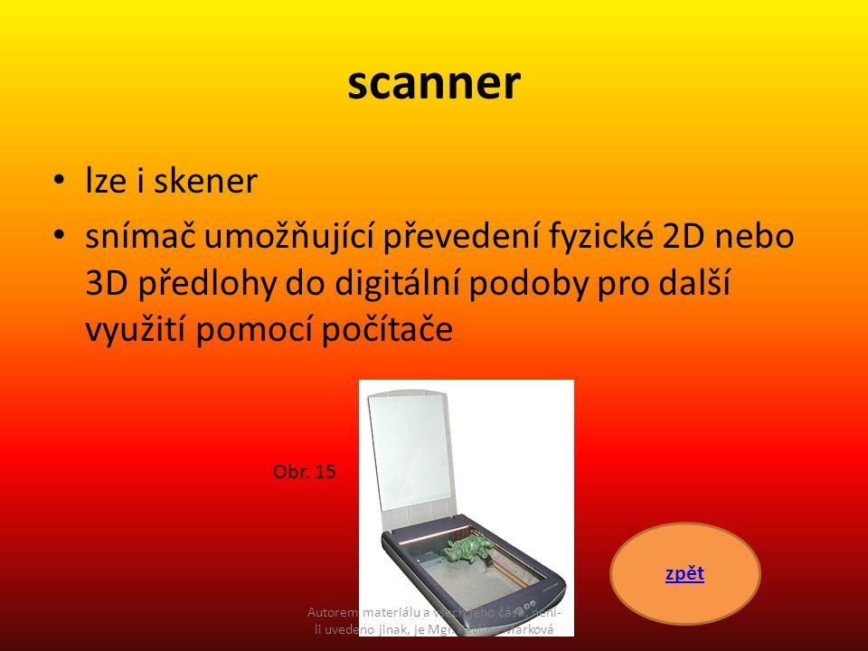 scanner lze i skener snímač umožňující převedení fyzické 2D nebo 3D předlohy do digitální podoby pro další využití pomocí počítače zpět Obr.