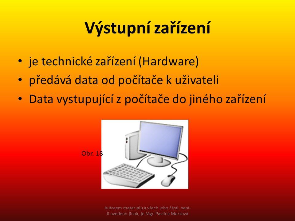 Výstupní zařízení je technické zařízení (Hardware) předává data od počítače k uživateli Data vystupující z počítače do jiného zařízení Obr.
