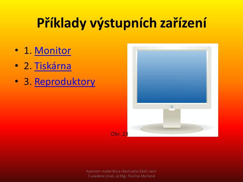 Příklady výstupních zařízení 1. MonitorMonitor 2. TiskárnaTiskárna 3. ReproduktoryReproduktory Obr. 23 Autorem materiálu a všech jeho částí, není- li