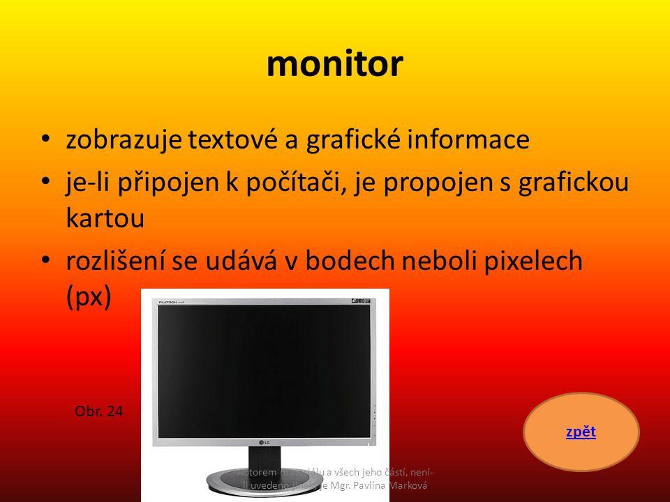 monitor zobrazuje textové a grafické informace je-li připojen k počítači, je propojen s grafickou kartou rozlišení se udává v bodech neboli pixelech (
