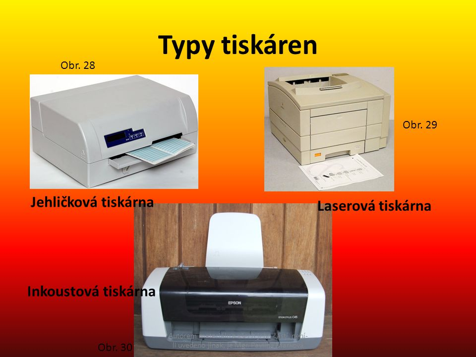 Typy tiskáren Jehličková tiskárna Laserová tiskárna Inkoustová tiskárna Obr.