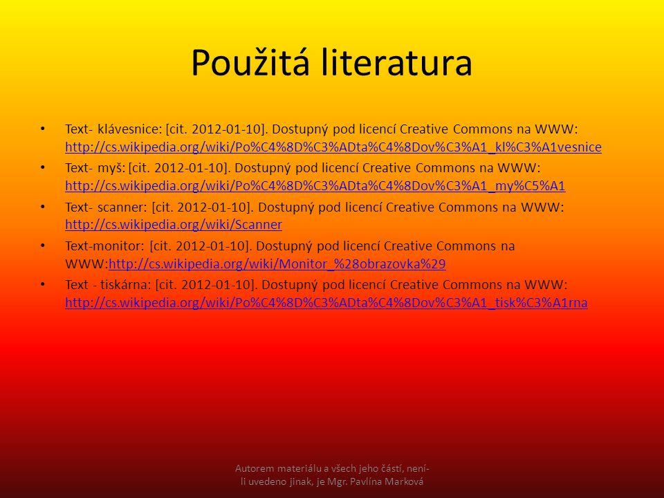 Použitá literatura Text- klávesnice: [cit. 2012-01-10]. Dostupný pod licencí Creative Commons na WWW: http://cs.wikipedia.org/wiki/Po%C4%8D%C3%ADta%C4