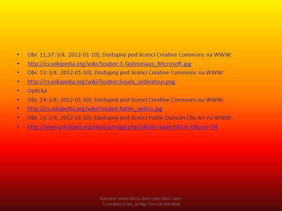 Obr. 11,37: [cit. 2012-01-10]. Dostupný pod licencí Creative Commons na WWW: http://cs.wikipedia.org/wiki/Soubor:3-Tastenmaus_Microsoft.jpg Obr. 13: [