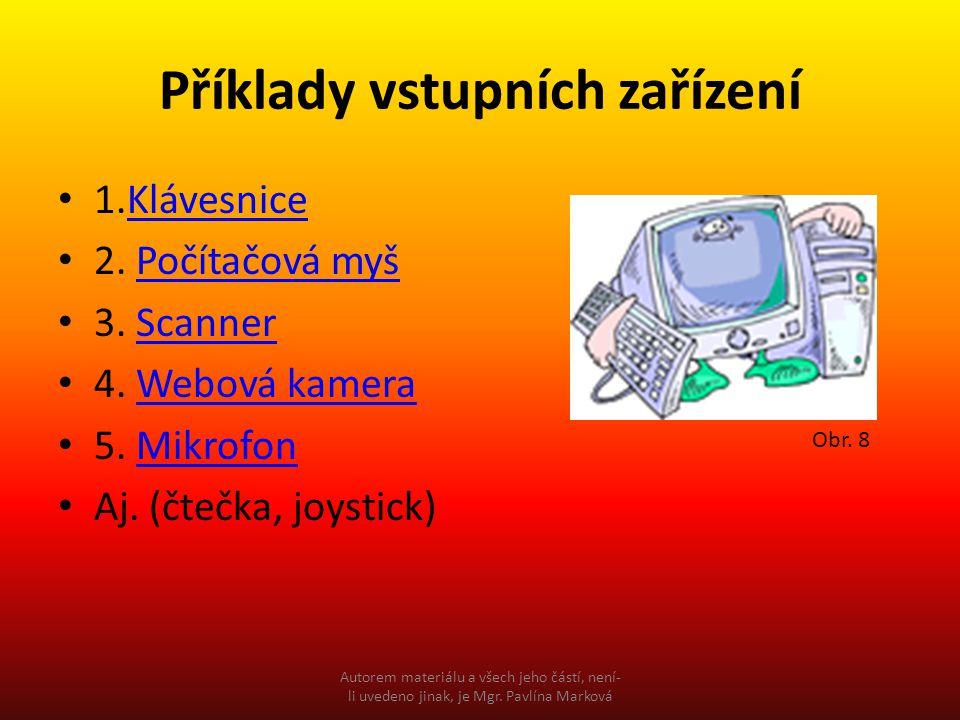 Příklady vstupních zařízení 1.KlávesniceKlávesnice 2. Počítačová myšPočítačová myš 3. ScannerScanner 4. Webová kameraWebová kamera 5. MikrofonMikrofon