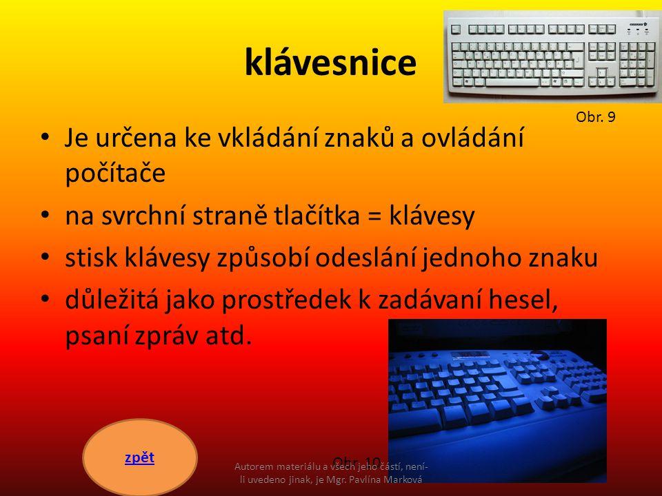 klávesnice Je určena ke vkládání znaků a ovládání počítače na svrchní straně tlačítka = klávesy stisk klávesy způsobí odeslání jednoho znaku důležitá jako prostředek k zadávaní hesel, psaní zpráv atd.