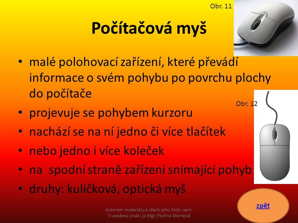 Typy počítačových myší Kuličková myš Optická myš Obr.