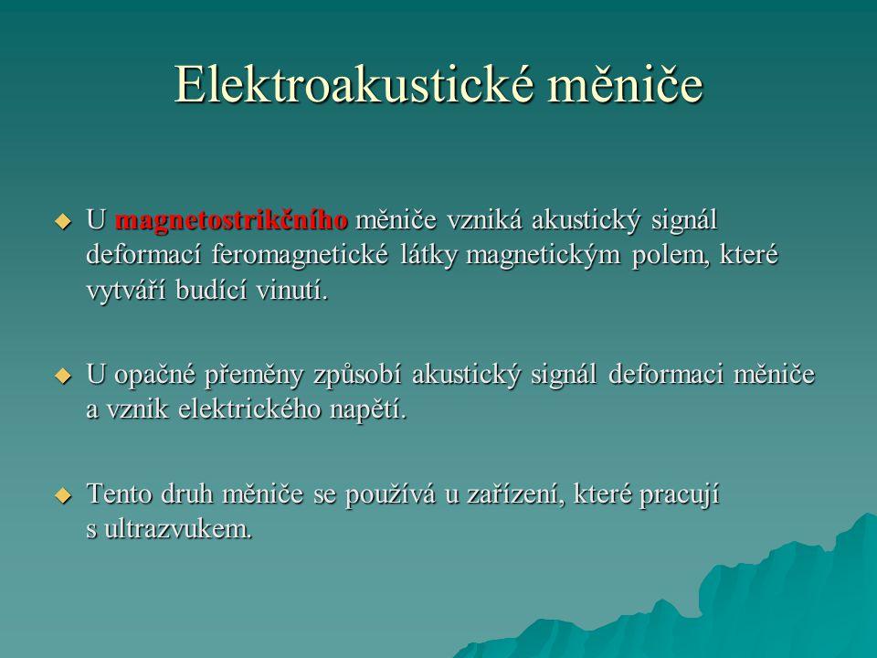 Elektroakustické měniče  U magnetostrikčního měniče vzniká akustický signál deformací feromagnetické látky magnetickým polem, které vytváří budící vi