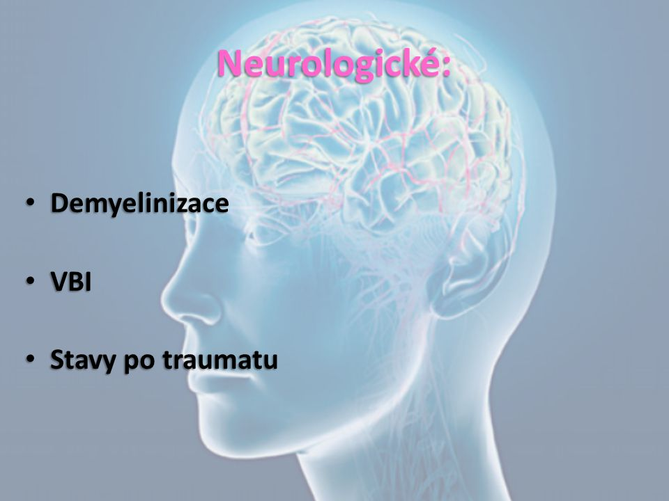 Neurologické: Demyelinizace Demyelinizace VBI VBI Stavy po traumatu Stavy po traumatu