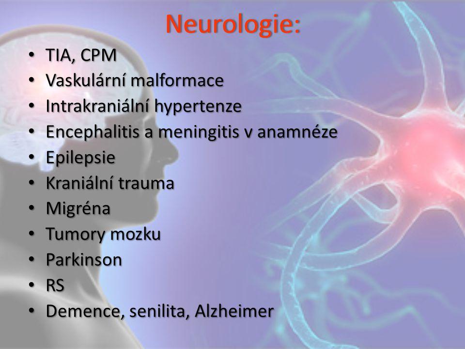 Neurologie: TIA, CPM TIA, CPM Vaskulární malformace Vaskulární malformace Intrakraniální hypertenze Intrakraniální hypertenze Encephalitis a meningiti