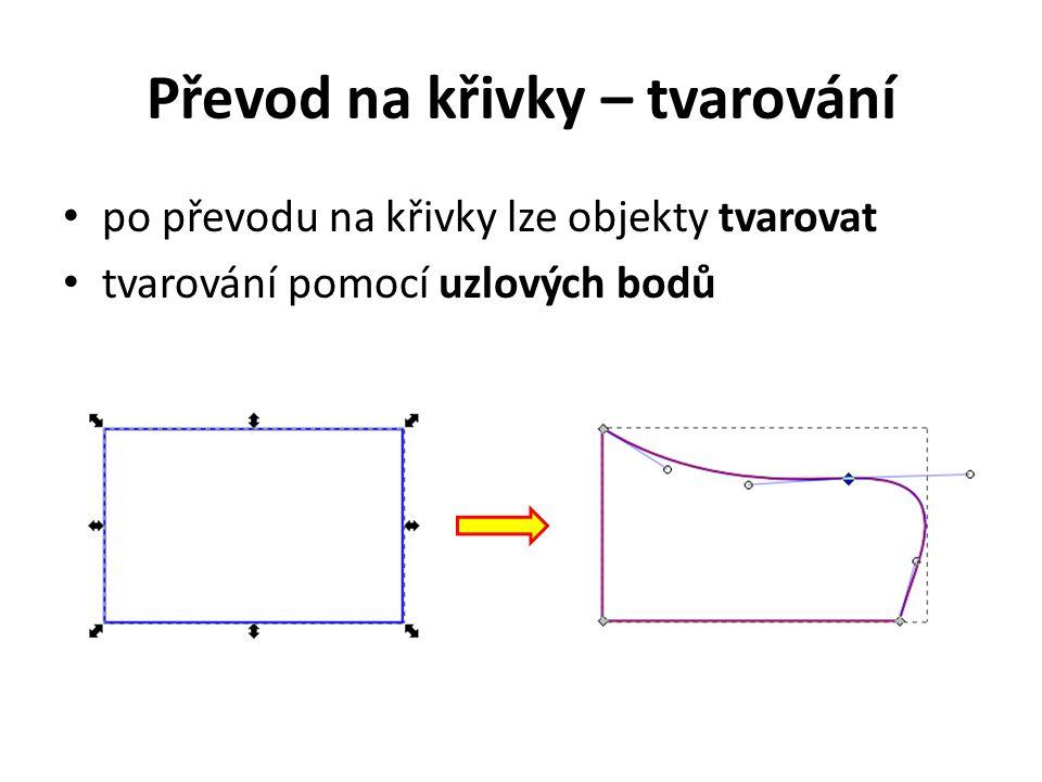 Převod na křivky – tvarování po převodu na křivky lze objekty tvarovat tvarování pomocí uzlových bodů