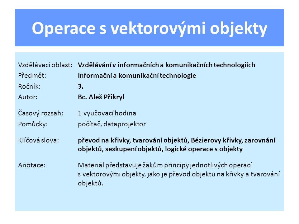 Operace s vektorovými objekty Vzdělávací oblast:Vzdělávání v informačních a komunikačních technologiích Předmět:Informační a komunikační technologie Ročník:3.
