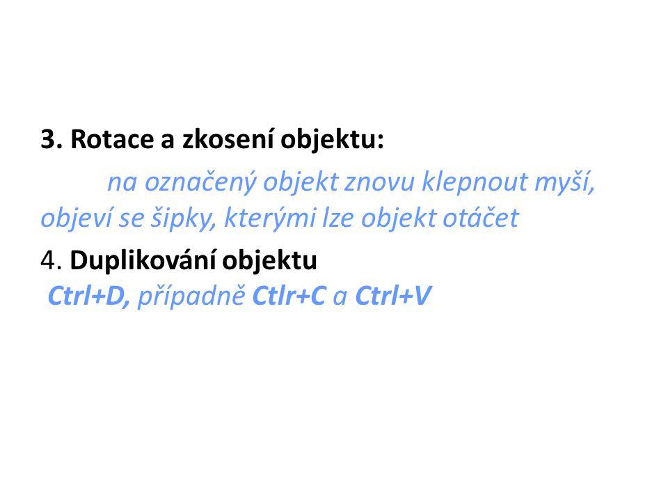 3. Rotace a zkosení objektu: na označený objekt znovu klepnout myší, objeví se šipky, kterými lze objekt otáčet 4. Duplikování objektu Ctrl+D, případn