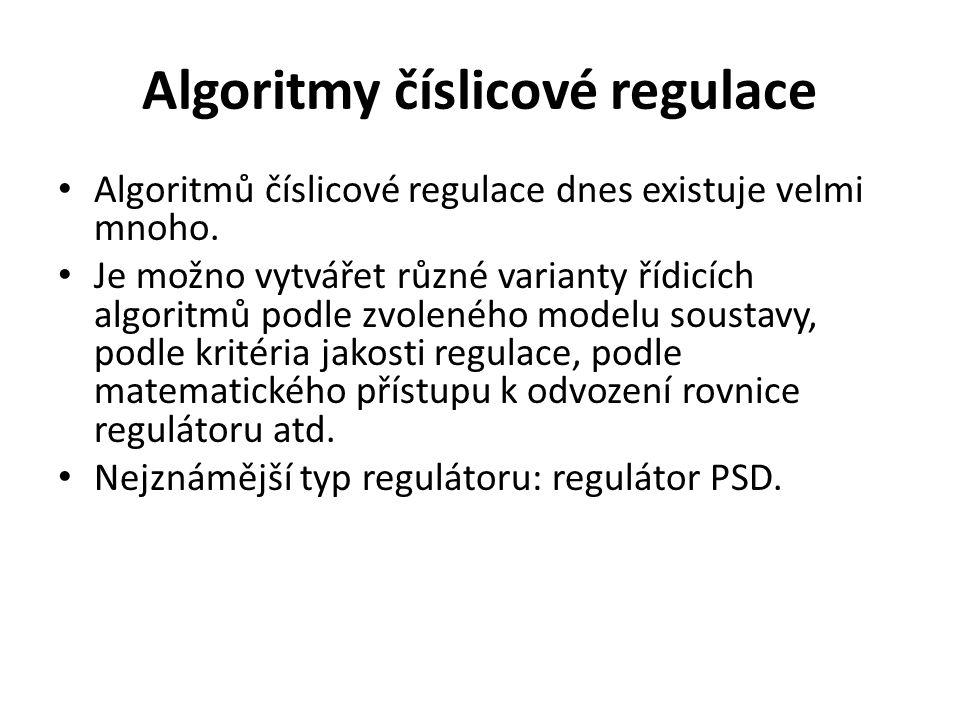 Algoritmy číslicové regulace Algoritmů číslicové regulace dnes existuje velmi mnoho. Je možno vytvářet různé varianty řídicích algoritmů podle zvolené