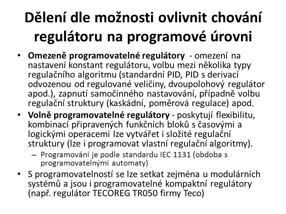Dělení dle možnosti ovlivnit chování regulátoru na programové úrovni Omezeně programovatelné regulátory - omezení na nastavení konstant regulátoru, vo
