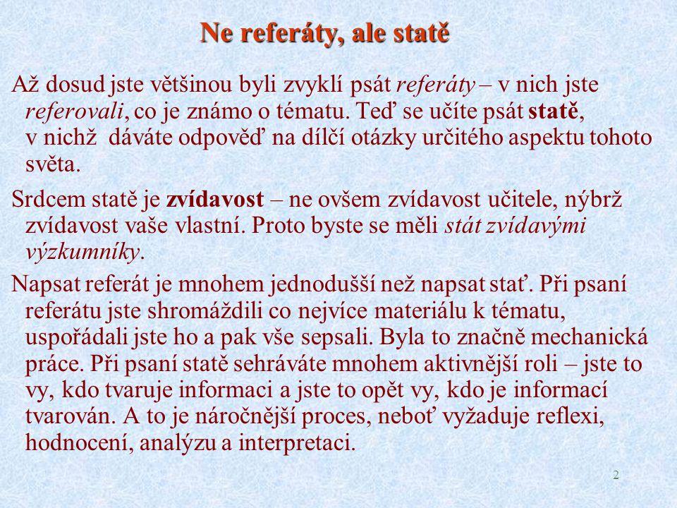 2 Ne referáty, ale statě Až dosud jste většinou byli zvyklí psát referáty – v nich jste referovali, co je známo o tématu.
