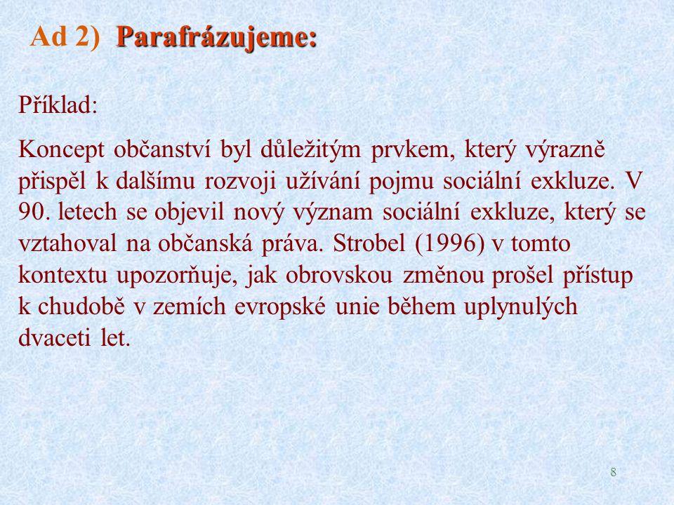 8 Parafrázujeme: Ad 2) Parafrázujeme: Příklad: Koncept občanství byl důležitým prvkem, který výrazně přispěl k dalšímu rozvoji užívání pojmu sociální exkluze.