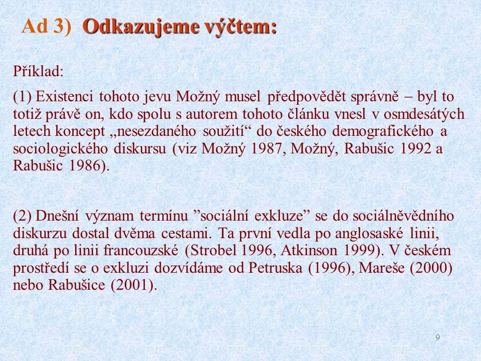 """9 Odkazujeme výčtem: Ad 3) Odkazujeme výčtem: Příklad: (1) Existenci tohoto jevu Možný musel předpovědět správně  byl to totiž právě on, kdo spolu s autorem tohoto článku vnesl v osmdesátých letech koncept """"nesezdaného soužití do českého demografického a sociologického diskursu (viz Možný 1987, Možný, Rabušic 1992 a Rabušic 1986)."""