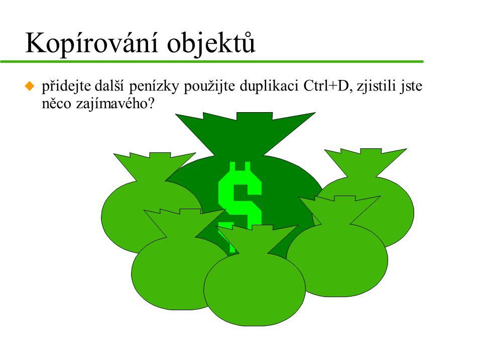 Kopírování objektů u přidejte další penízky použijte duplikaci Ctrl+D, zjistili jste něco zajímavého