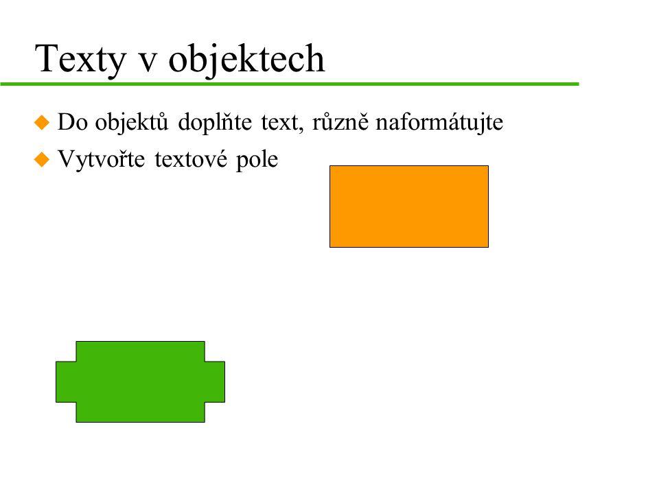 Texty v objektech u Do objektů doplňte text, různě naformátujte u Vytvořte textové pole