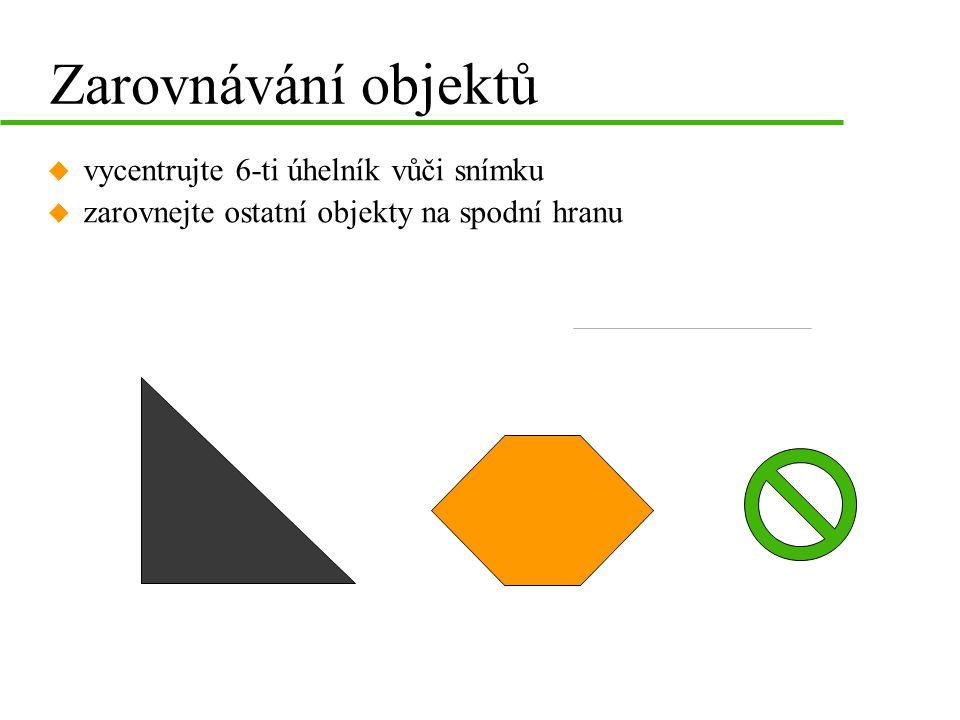 Zarovnávání objektů u vycentrujte 6-ti úhelník vůči snímku u zarovnejte ostatní objekty na spodní hranu