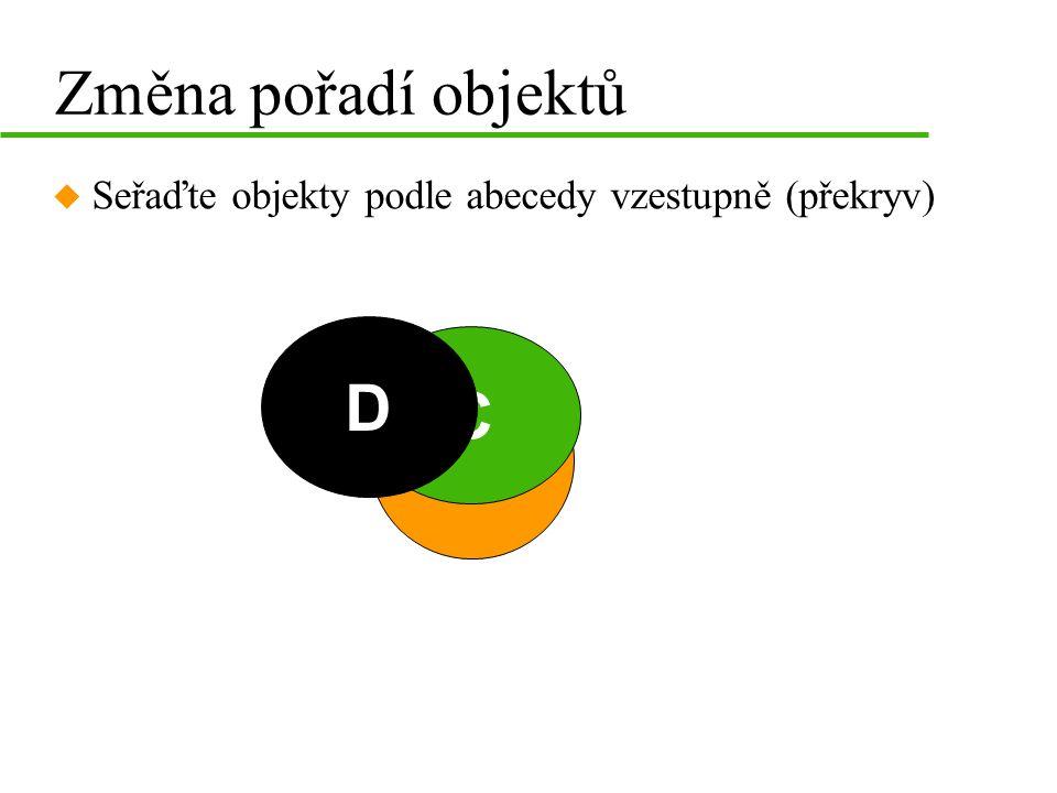 B A C D Změna pořadí objektů u Seřaďte objekty podle abecedy vzestupně (překryv)