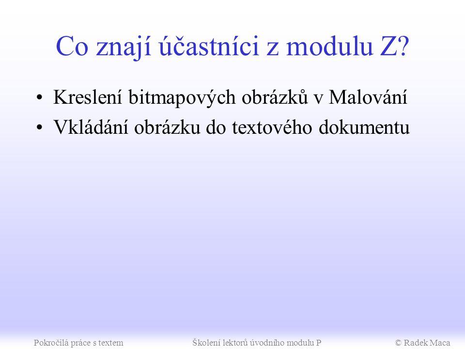 Pokročilá práce s textemŠkolení lektorů úvodního modulu P© Radek Maca Co znají účastníci z modulu Z.