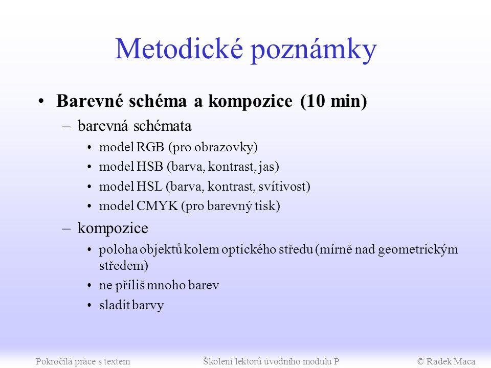 Pokročilá práce s textemŠkolení lektorů úvodního modulu P© Radek Maca Metodické poznámky Vektorová grafika (30 min) –princip, základy kreslení obrázky