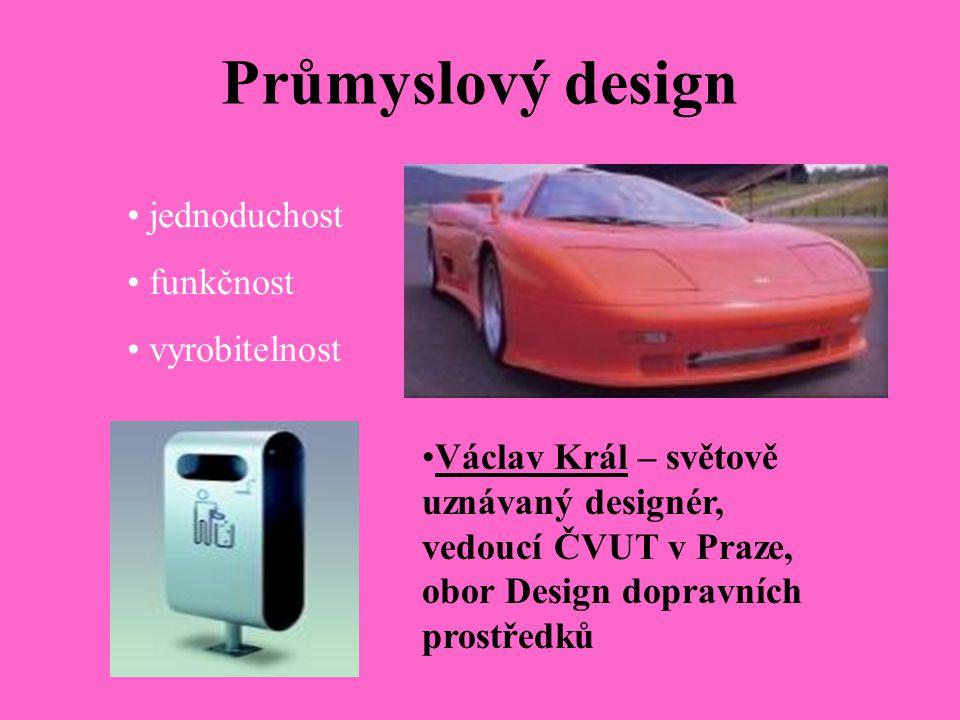 Průmyslový design Václav Král – světově uznávaný designér, vedoucí ČVUT v Praze, obor Design dopravních prostředků jednoduchost funkčnost vyrobitelnos