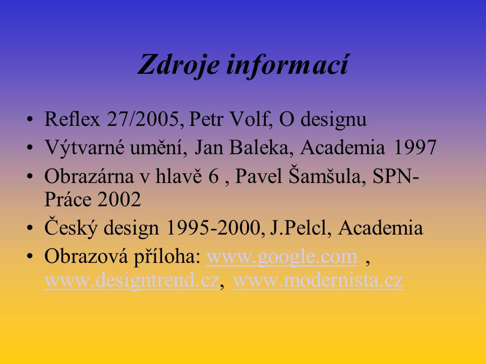 Zdroje informací Reflex 27/2005, Petr Volf, O designu Výtvarné umění, Jan Baleka, Academia 1997 Obrazárna v hlavě 6, Pavel Šamšula, SPN- Práce 2002 Če