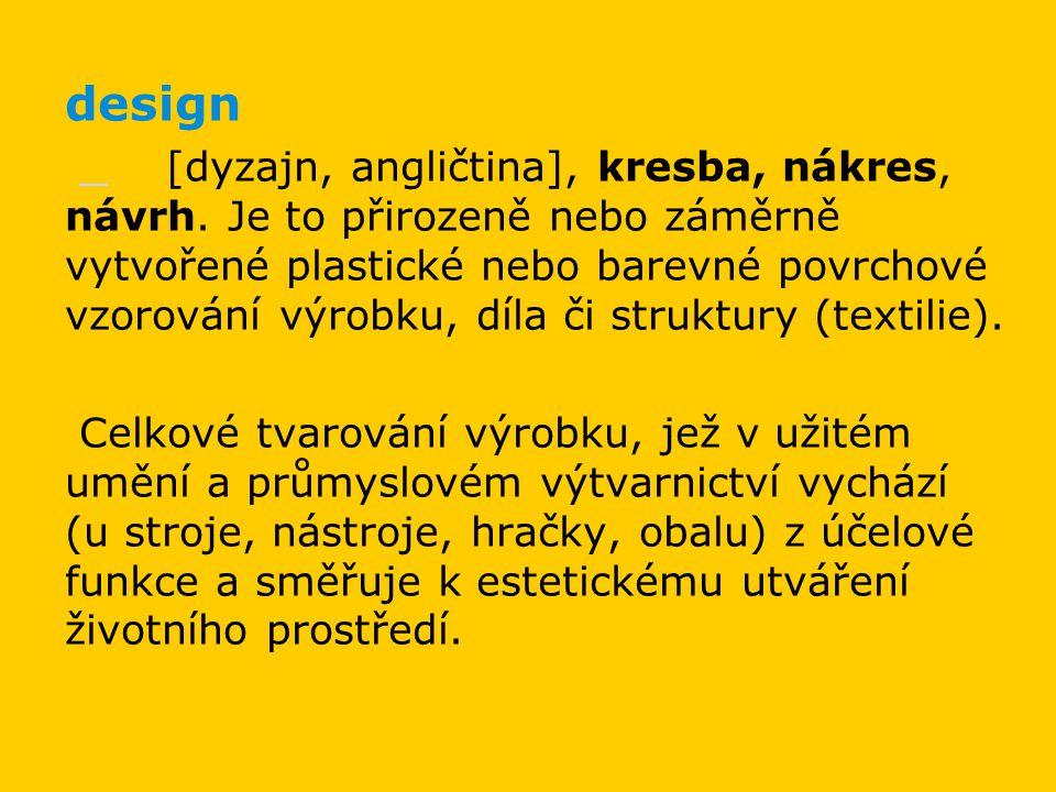 design [dyzajn, angličtina], kresba, nákres, návrh. Je to přirozeně nebo záměrně vytvořené plastické nebo barevné povrchové vzorování výrobku, díla či