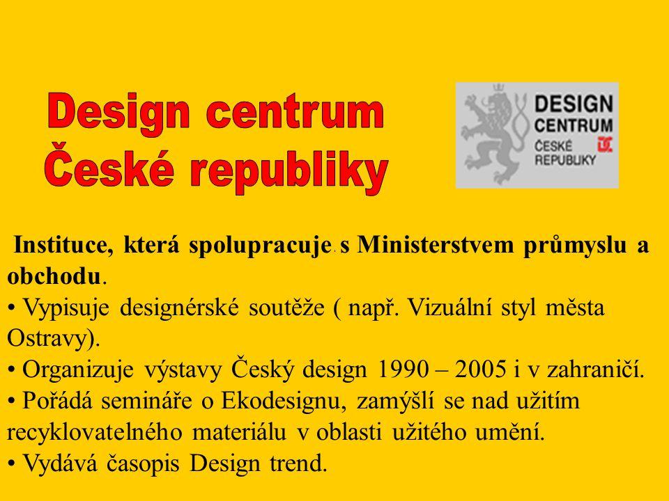 Instituce, která spolupracuje s Ministerstvem průmyslu a obchodu. Vypisuje designérské soutěže ( např. Vizuální styl města Ostravy). Organizuje výstav