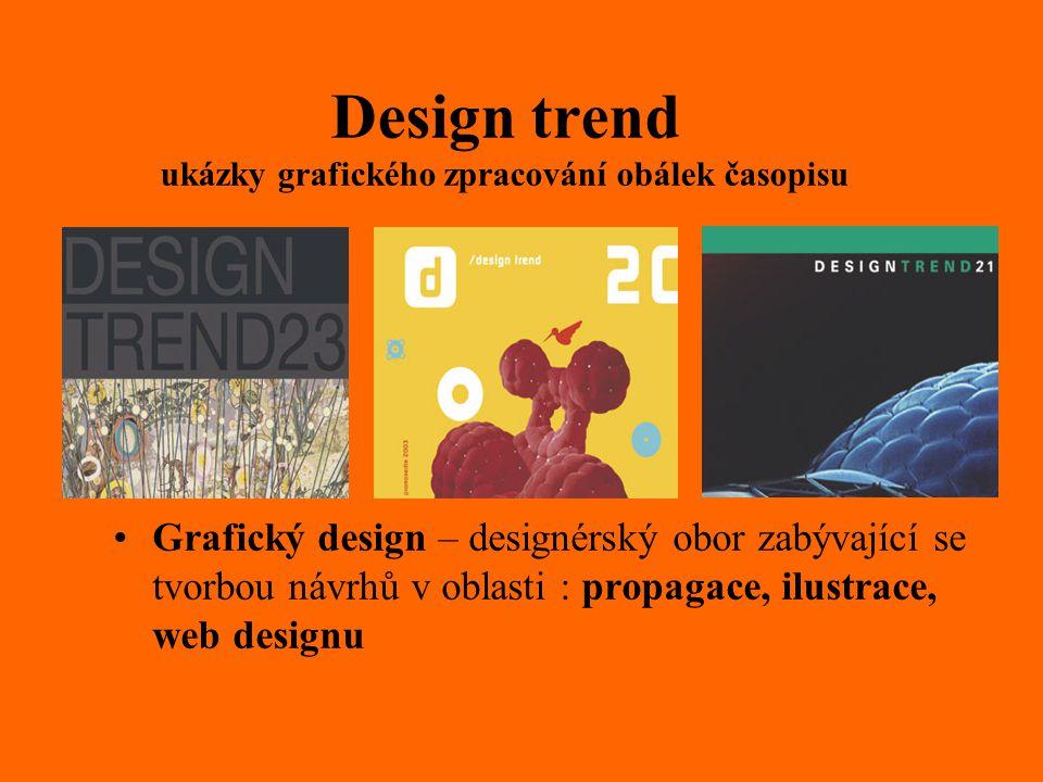 Design trend ukázky grafického zpracování obálek časopisu Grafický design – designérský obor zabývající se tvorbou návrhů v oblasti : propagace, ilustrace, web designu