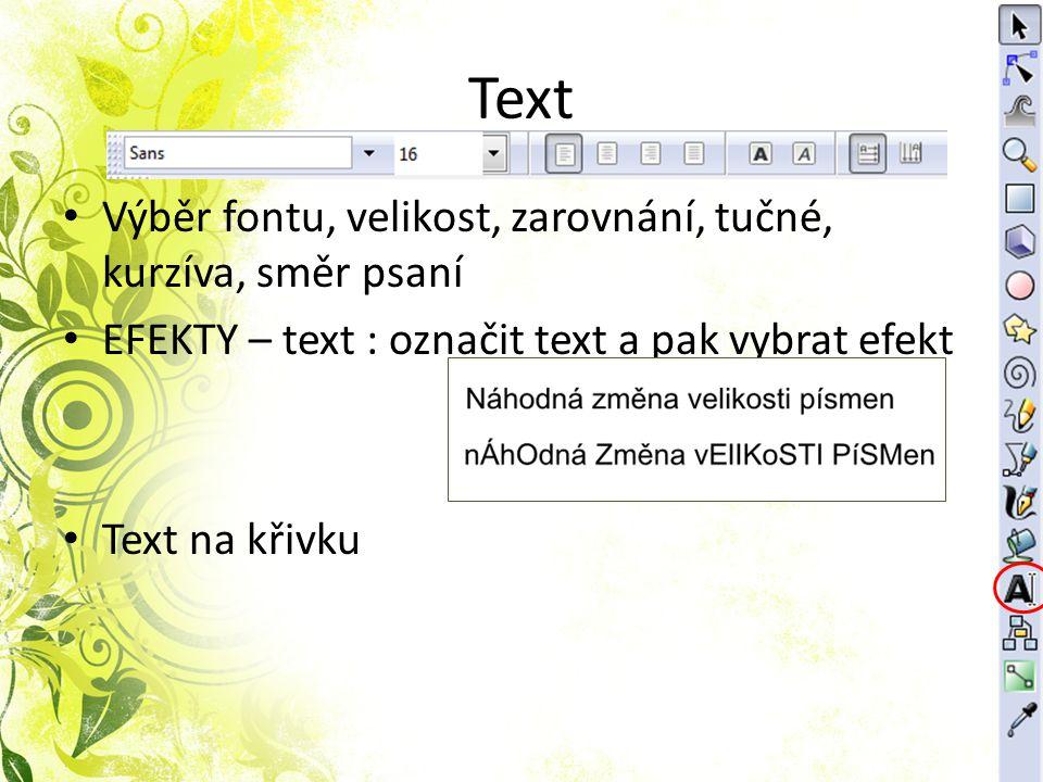 Text Výběr fontu, velikost, zarovnání, tučné, kurzíva, směr psaní EFEKTY – text : označit text a pak vybrat efekt Text na křivku