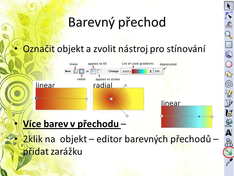 Barevný přechod Označit objekt a zvolit nástroj pro stínování Více barev v přechodu – 2klik na objekt – editor barevných přechodů – přidat zarážku